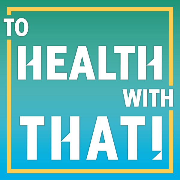 To Health With That! Naturally Healthy In No Time. MTHFR Podcast