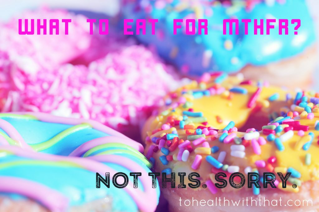 What to eat for MTHFR is NOT doughnuts.