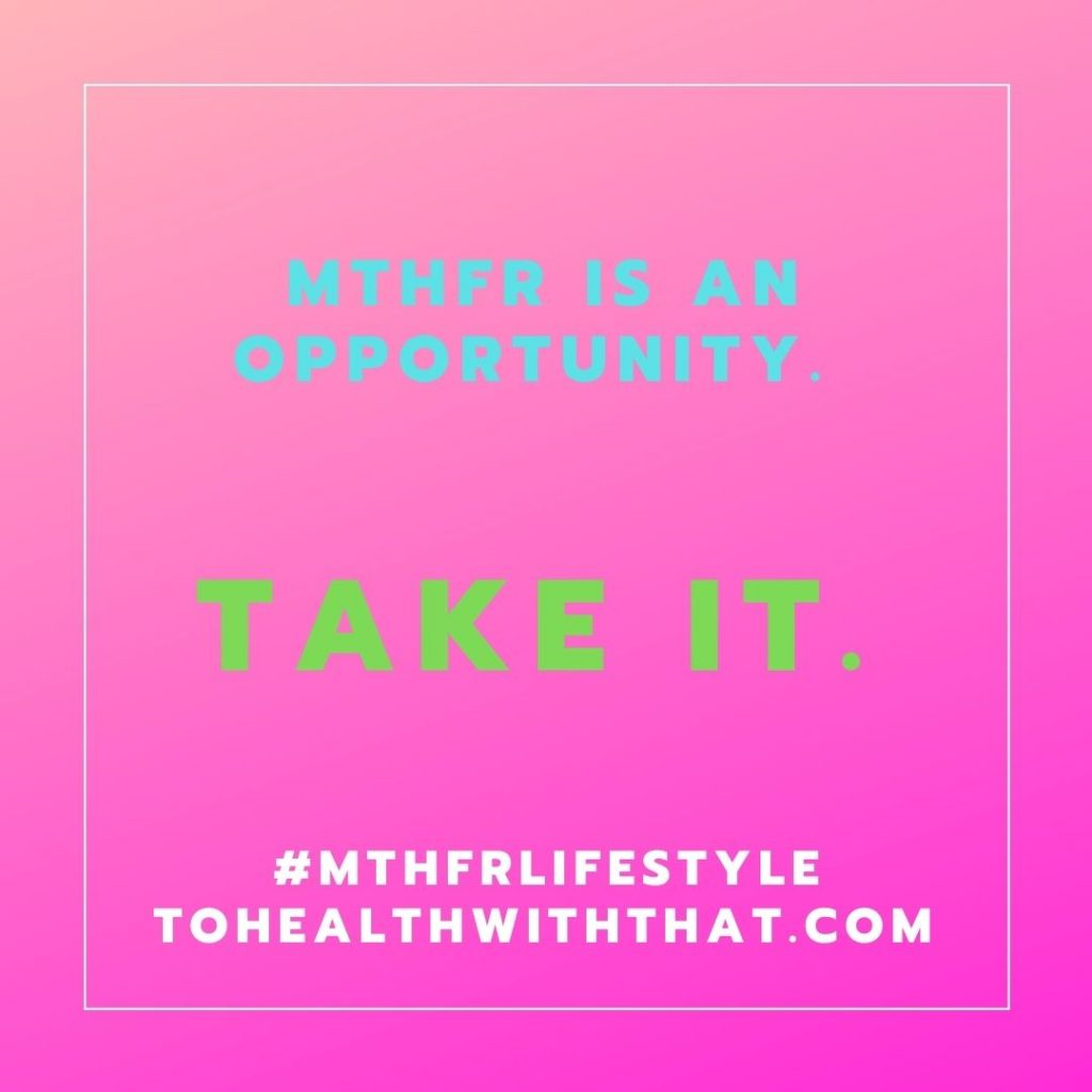 MTHFR is an opportunity. Take it.