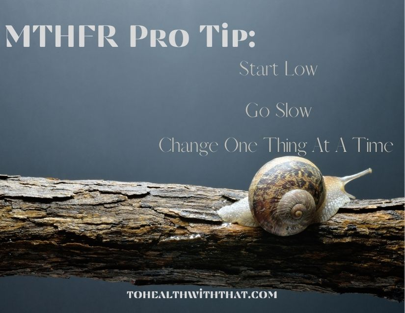 MTHFR pro tip: to start 5-LMTHF successfully, start low, go slow and only change one thing at a time.