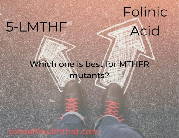 5-LMTHF vs. folinic acid. Which one is best for MTHFR mutants?