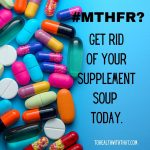 healing MTHFR often means getting rid of the supplement soup.
