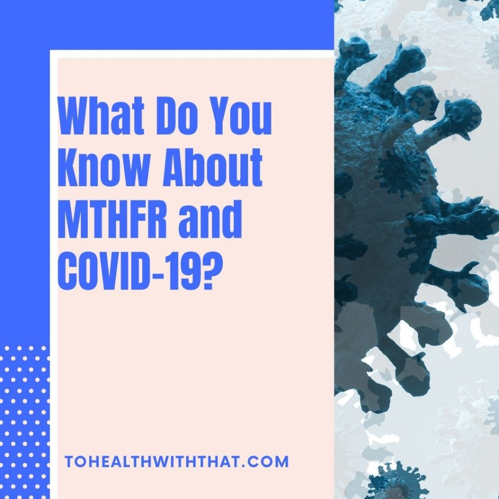 MTHFR and Covid-19 - what do you know about the link?