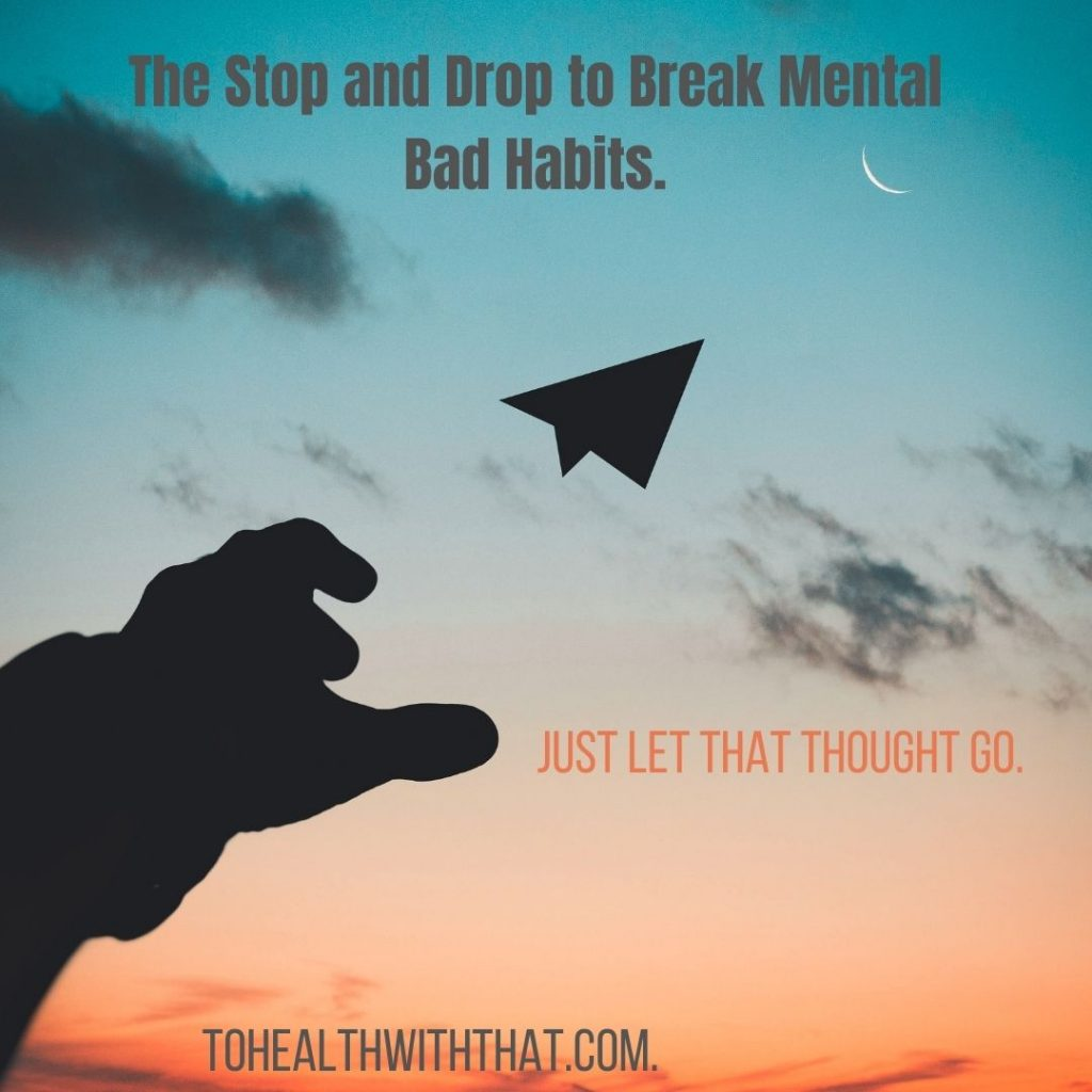 The stop and drop mindfulness technique can help you break mental bad habits like anxiety, depression, catastrophizing, ruminating, and obsessive thoughts.