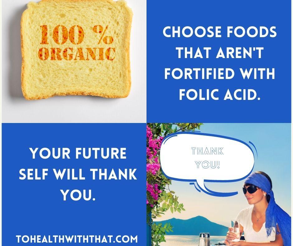 eliminate folic acid. Your future self will thank you.