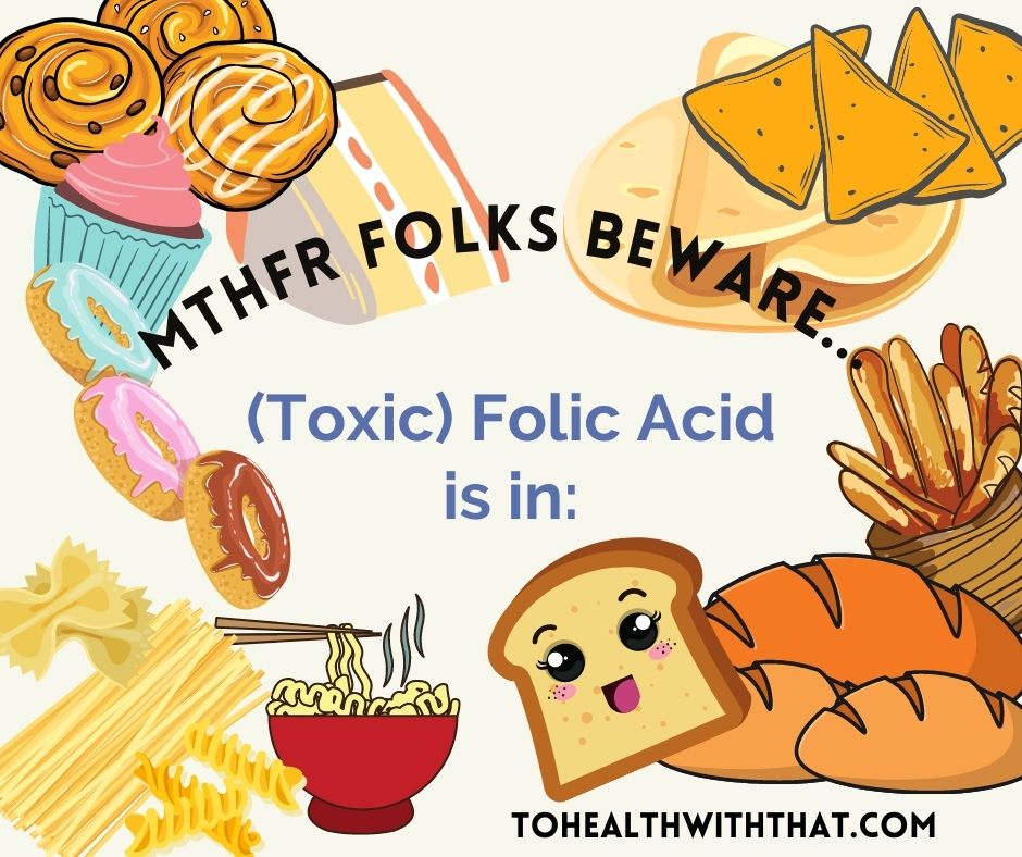 Folic acid is toxic for MTHFR folks and for everyone else if it's at too high a dose.